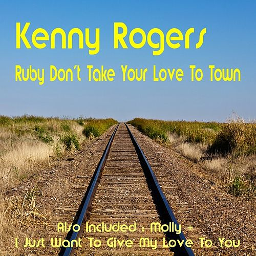 Play & Download Ruby Don't Take Your Love to Town by Kenny Rogers | Napster
