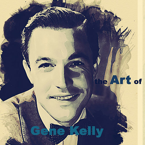 The Art of Gene Kelly (Remastered) by Gene Kelly