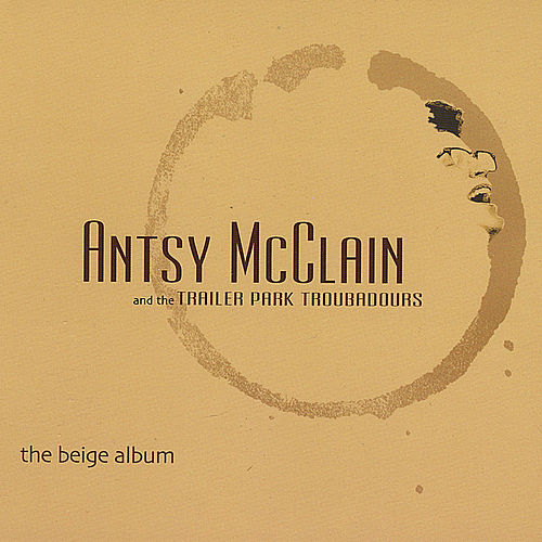 The Beige Album by Antsy Mcclain and the Trailer Park Troubadours