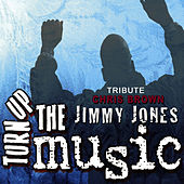 Turn Up The Music (A Chris Brown Tribute) by Jimmy Jones