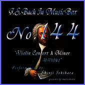 Play & Download Bach In Musical Box 144 / Violin Concert No1 A Minor Bwv1041 by Shinji Ishihara | Napster