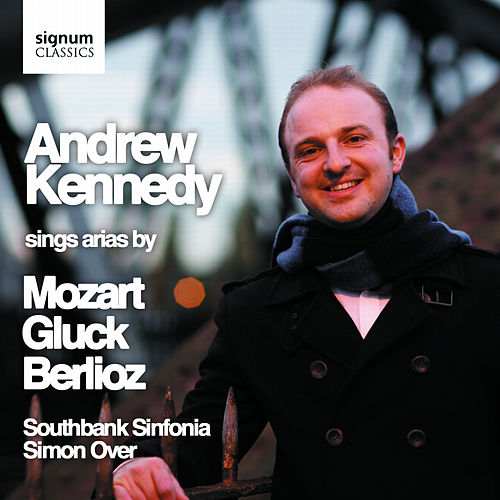 Andrew Kennedy Sings Arias by Mozart, Gluck & Berlioz by Andrew Kennedy