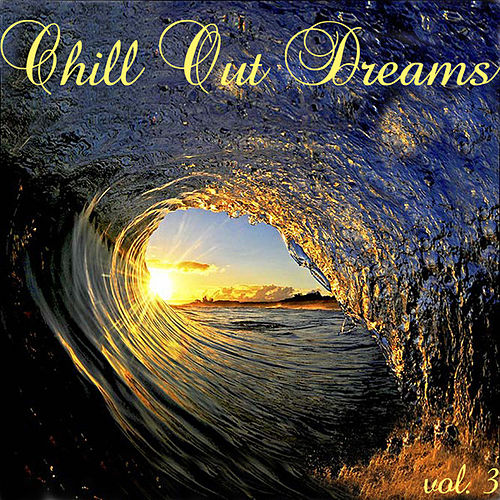 Play & Download Chill Out Dreams 3 by Various Artists | Napster