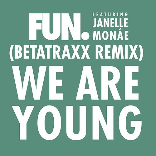 We Are Young (feat. Janelle Monáe) - Betatraxx Remix by fun.
