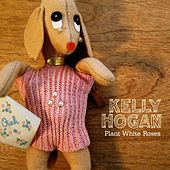 Play & Download Plant White Roses by Kelly Hogan | Napster