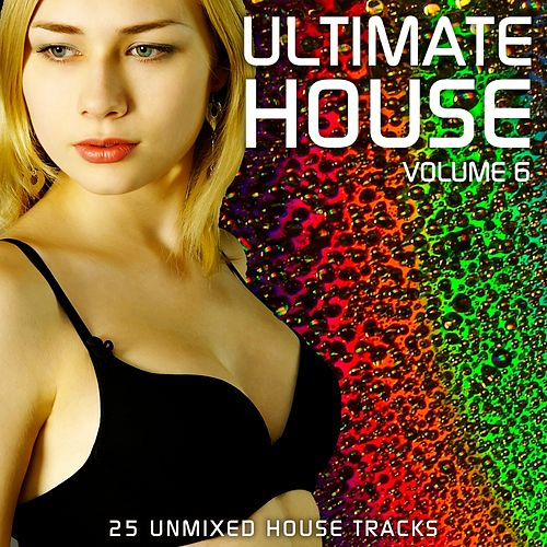 Play & Download Ultimate House Vol 6 by Various Artists | Napster