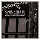 Play & Download Nielsen: The Masterworks Vol. 2 - Chamber and Instrumental Works by Various Artists | Napster