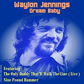 Play & Download Dream Baby by Waylon Jennings | Napster