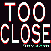 Too Close by Bon Aero