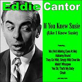 If You Knew Susie by Eddie Cantor