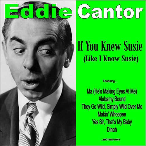 Play & Download If You Knew Susie by Eddie Cantor | Napster