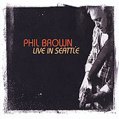 Live in Seattle by Phil Brown