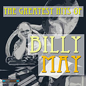Play & Download The Greatest Hits  of Billy May by Billy May | Napster