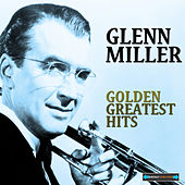 Play & Download Glenn Miller Golden Greatest Hits by Glenn Miller | Napster