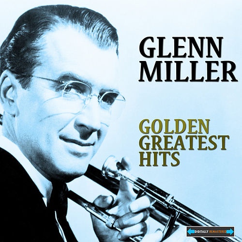 Glenn Miller Golden Greatest Hits by Glenn Miller