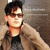 I Won't Hold You Down - Single by Kyle Whitney