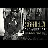 Play & Download Ask About Me (feat. Young Jeezy) - Single by Scrilla | Napster