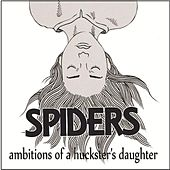 Play & Download Ambitions of a Huckster's Daughter - Single by Spiders | Napster