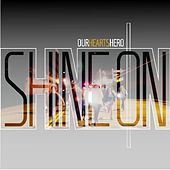 Play & Download Shine On - Single by Our Hearts Hero | Napster