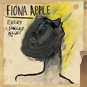 Every Single Night by Fiona Apple
