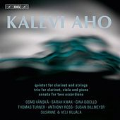 Aho: Clarinet Quintet - Trio for Clarinet, Viola and Piano - Sonata for 2 Accordions by Various Artists