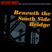 Play & Download Beneath the South Side Bridge by Rough Shop | Napster