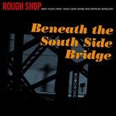 Beneath the South Side Bridge by Rough Shop