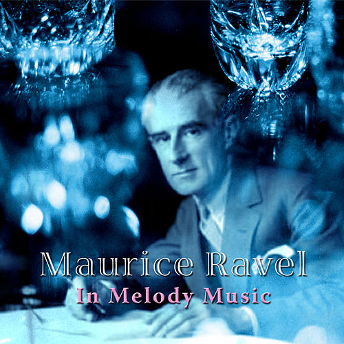 Play & Download Maurice Ravel: In Melody Music by Various Artists | Napster