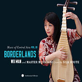 Play & Download Music of Central Asia Vol. 10: Borderlands: Wu Man and Master Musicians from the Silk Route by Various Artists | Napster