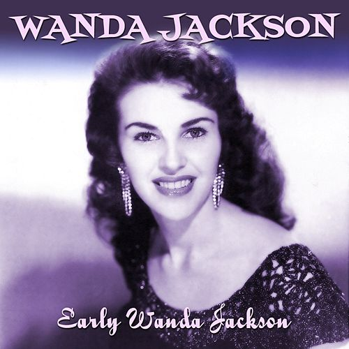 Play & Download Early Wanda Jackson by Wanda Jackson | Napster