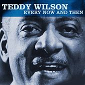 Play & Download Every Now And Then by Teddy Wilson | Napster