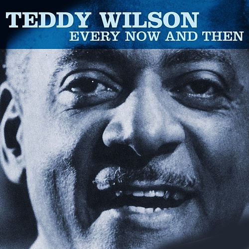 Every Now And Then by Teddy Wilson