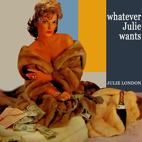 Play & Download Whatever Julie Wants by Julie London | Napster