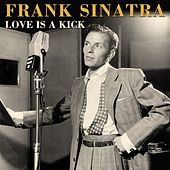 Play & Download Love Is A Kick by Frank Sinatra | Napster
