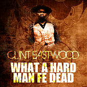 What A Hard Man Fe Dead by Clint Eastwood