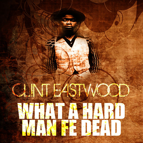 Play & Download What A Hard Man Fe Dead by Clint Eastwood | Napster