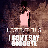 Play & Download I Can't Say Goodbye by Hortense Ellis | Napster