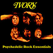 Play & Download Psychedelic Rock Essentials by Ivory | Napster