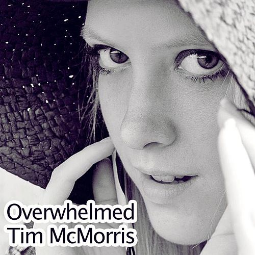 Overwhelmed - Single by Tim McMorris