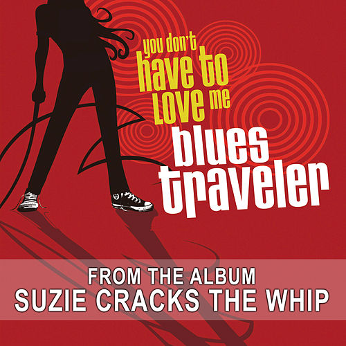 Play & Download You Don't Have To Love Me by Blues Traveler | Napster