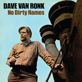 No Dirty Names by Dave Van Ronk
