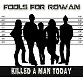 Killed a Man Today - Single by Fools For Rowan