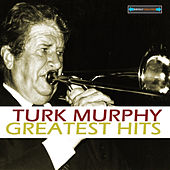 Play & Download Turk Murphy's Greatest Hits by Turk Murphy | Napster