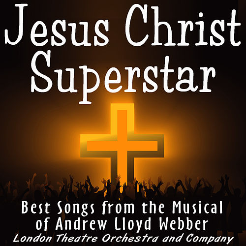 Play & Download Jesus Christ Superstar - The Rock Opera Musical by The London Theater Orchestra | Napster