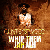 Whip Them Jah Jah by Clint Eastwood