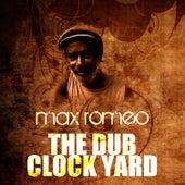 The Dub Clock Yard by Max Romeo
