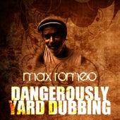 Dangerously Yard Dubbing by Max Romeo