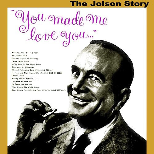 Play & Download You Made Me Love You by Al Jolson | Napster
