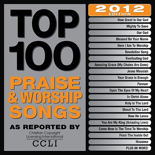 Play & Download Top 100 Praise & Worship Songs 2012 Edition by Various Artists | Napster