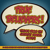 True Believers! - Themes From the Greatest Marvel Movies by Various Artists